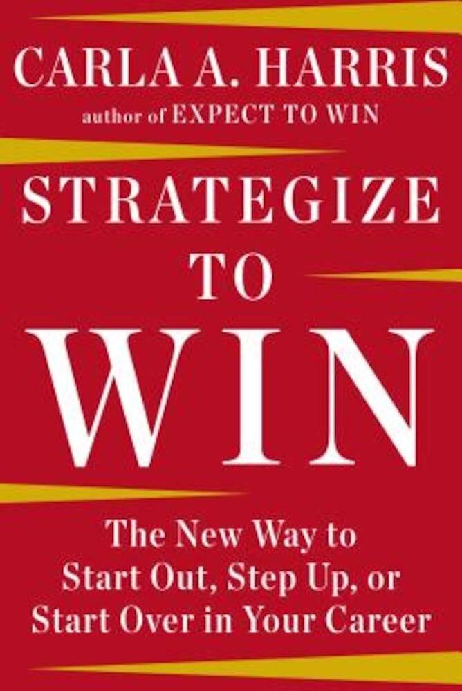 Strategize to Win: The New Way to Start Out, Step Up, or Start Over in Your Career, Hardcover
