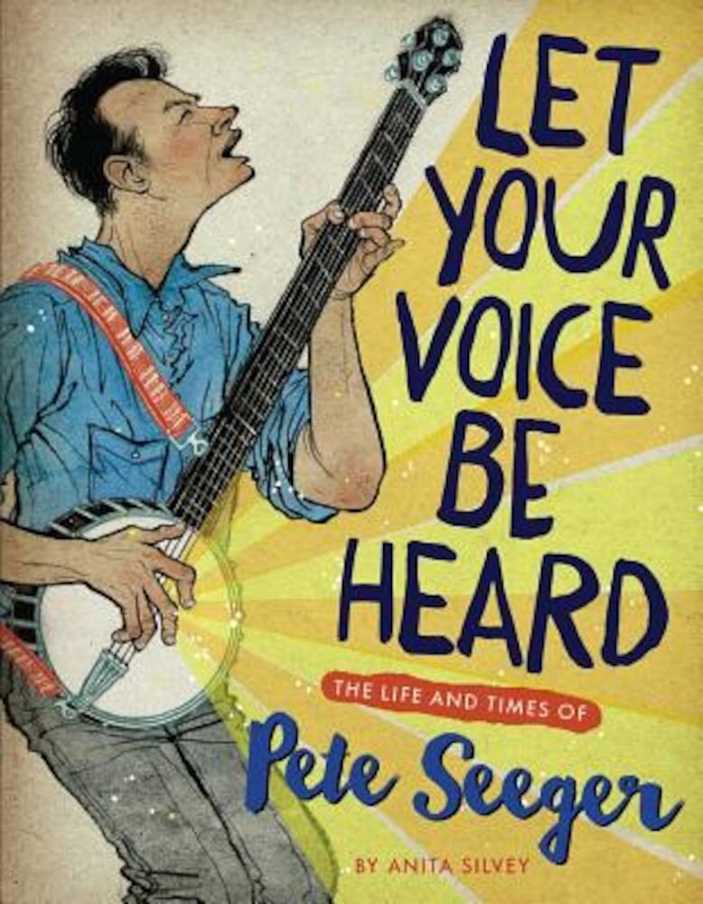 Let Your Voice Be Heard: The Life and Times of Pete Seeger, Hardcover