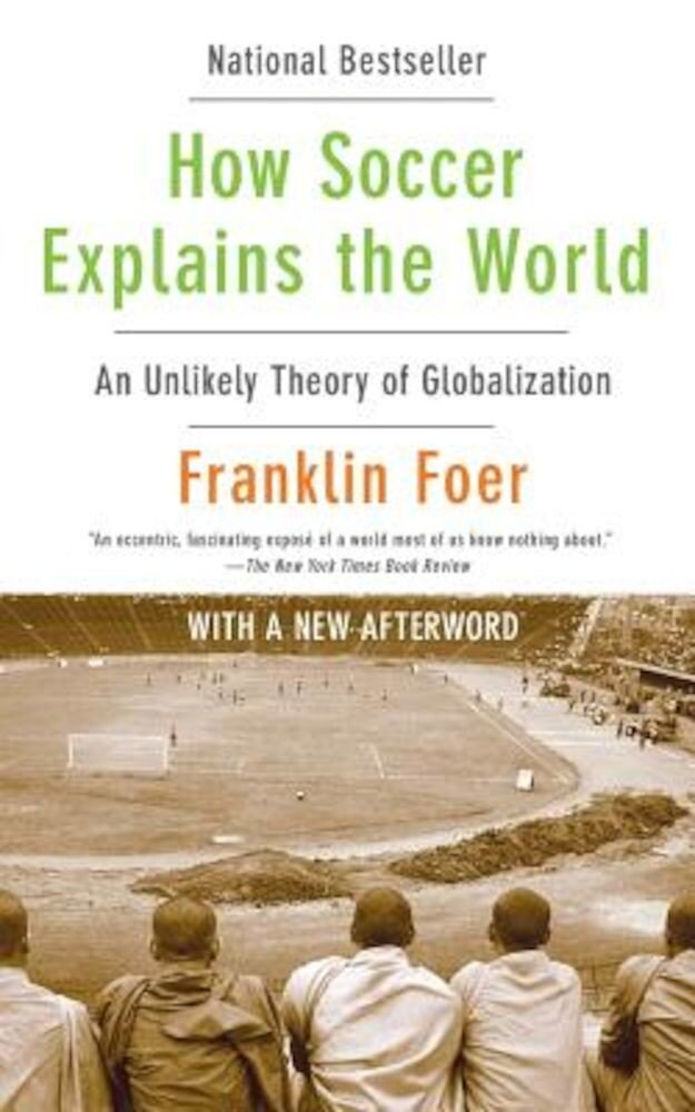 How Soccer Explains the World: An Unlikely Theory of Globalization, Paperback