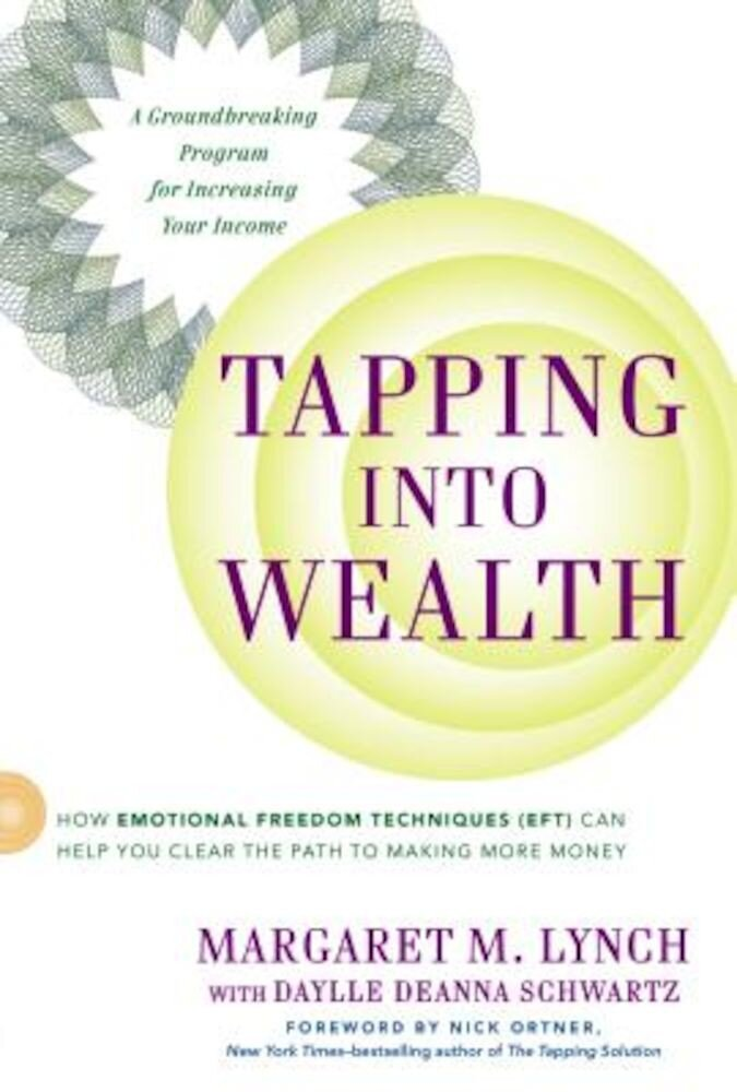 Tapping Into Wealth: How Emotional Freedom Techniques (Eft) Can Help You Clear the Path to Making Mor E Money, Paperback