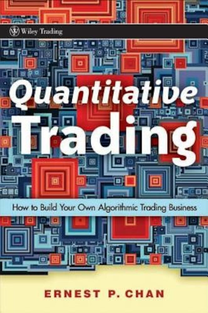 Quantitative Trading: How to Build Your Own Algorithmic Trading Business, Hardcover