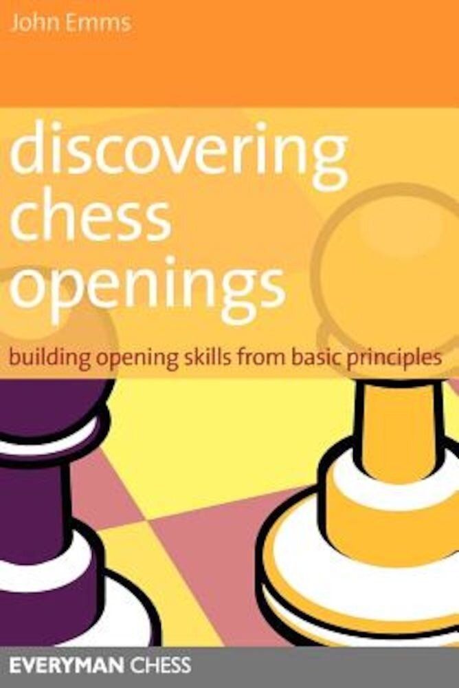 Discovering Chess Openings: Building a Repertoire from Basic Principles, Paperback