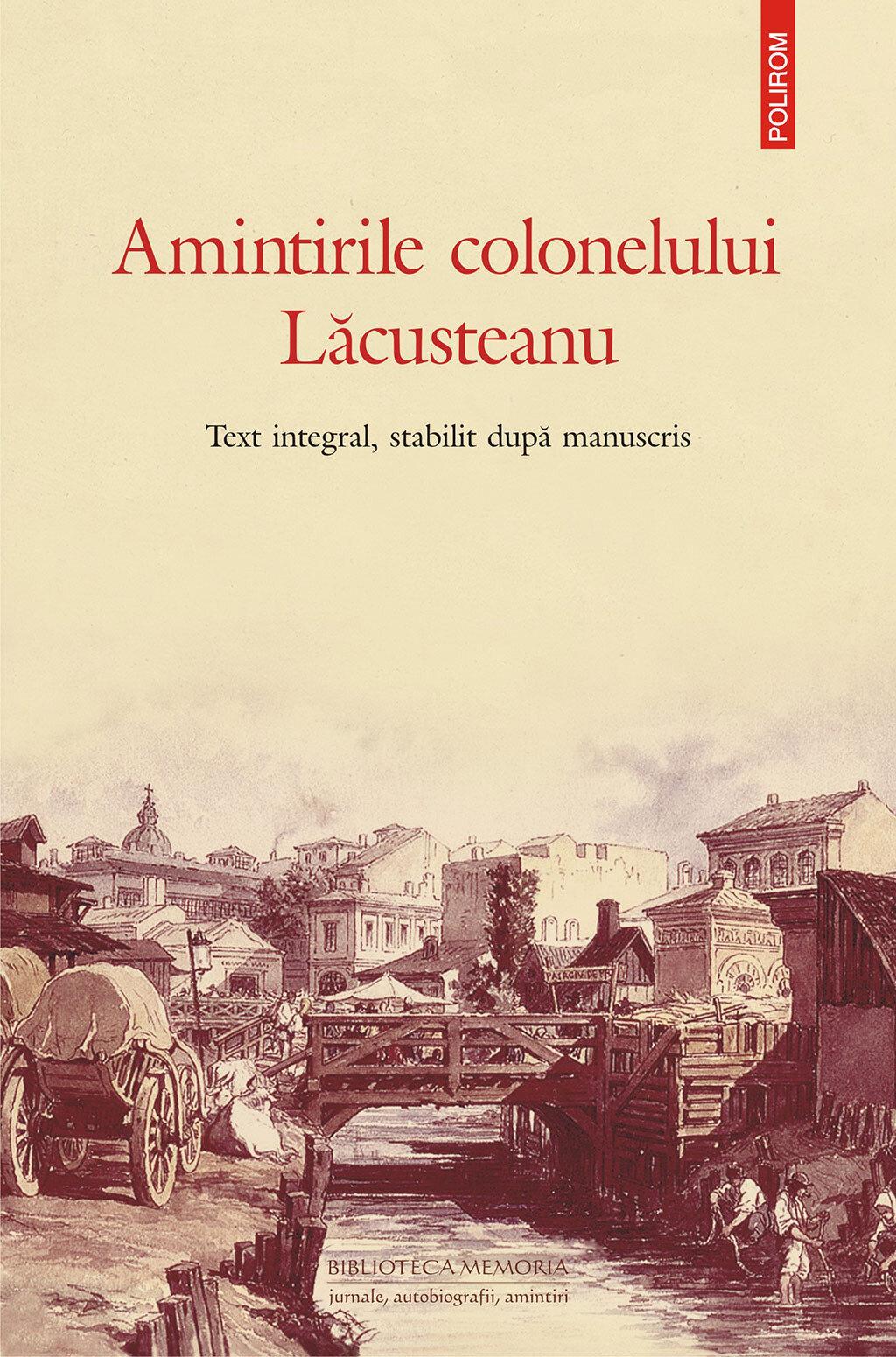 Amintirile colonelului Lacusteanu. Text integral, stabilit dupa manuscris PDF (Download eBook)