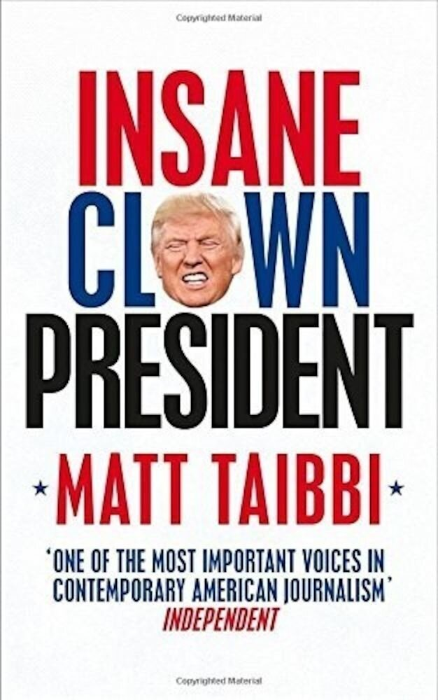 Insane Clown President : Dispatches from the American Circus