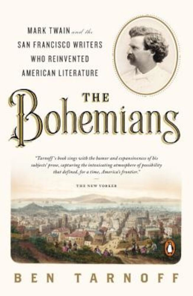 The Bohemians: Mark Twain and the San Francisco Writers Who Reinvented American Literature, Paperback