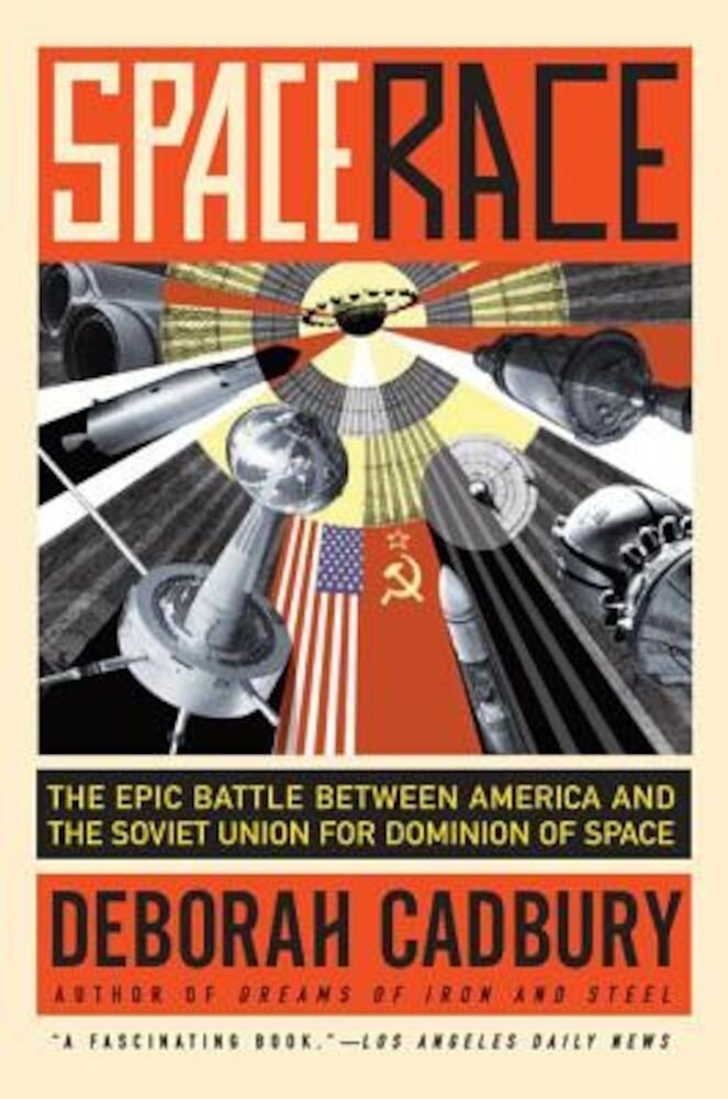 Space Race: The Epic Battle Between America and the Soviet Union for Dominion of Space, Paperback