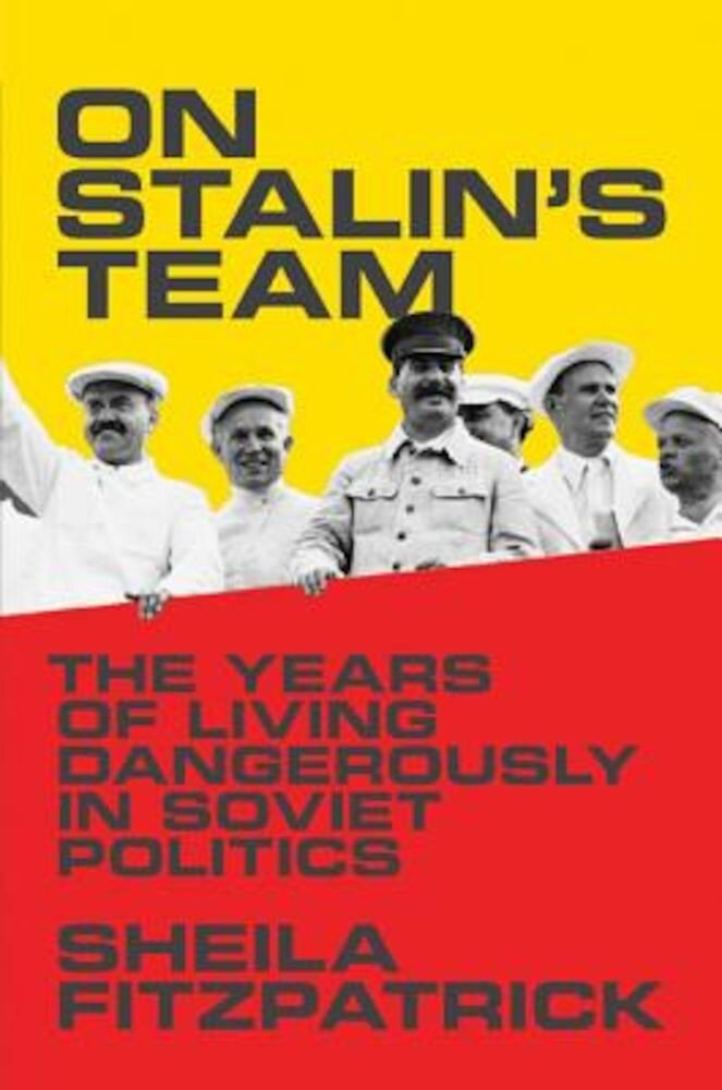 On Stalin's Team: The Years of Living Dangerously in Soviet Politics, Paperback