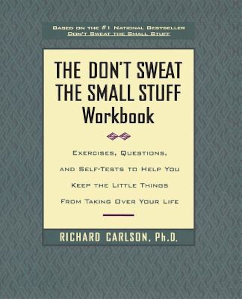 Don't Sweat the Small Stuff Workbook: Simple Ways to Keep the Little Things from Tak..., Paperback