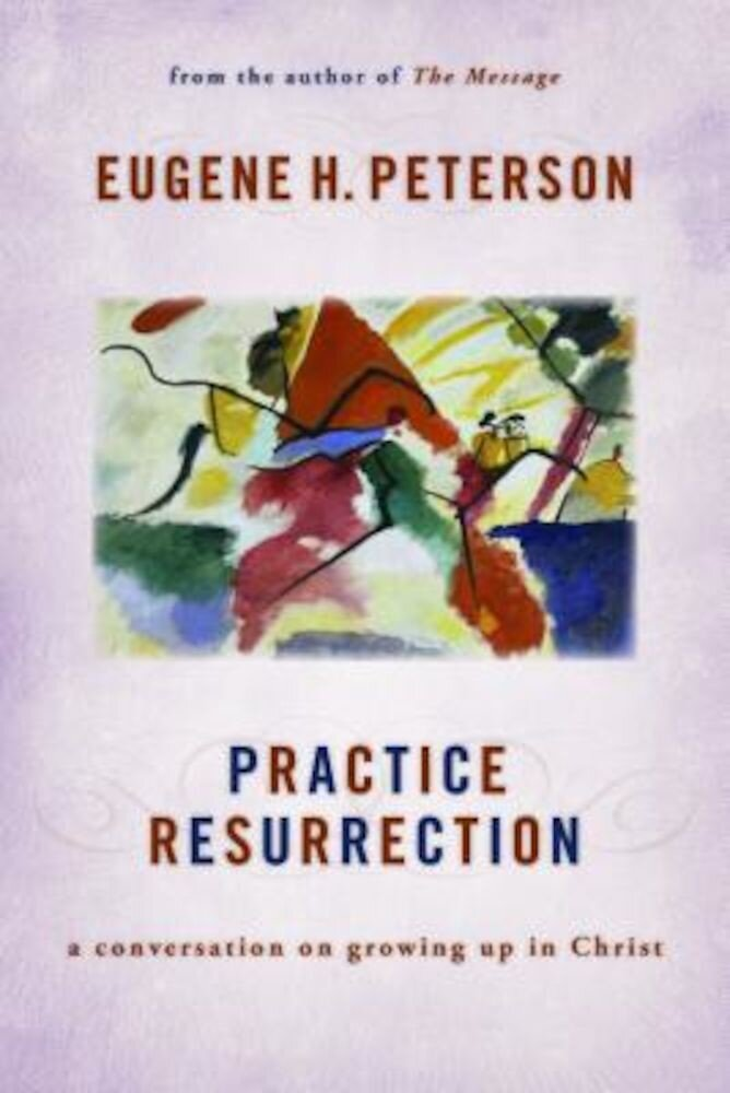 Practice Resurrection: A Conversation on Growing Up in Christ, Paperback