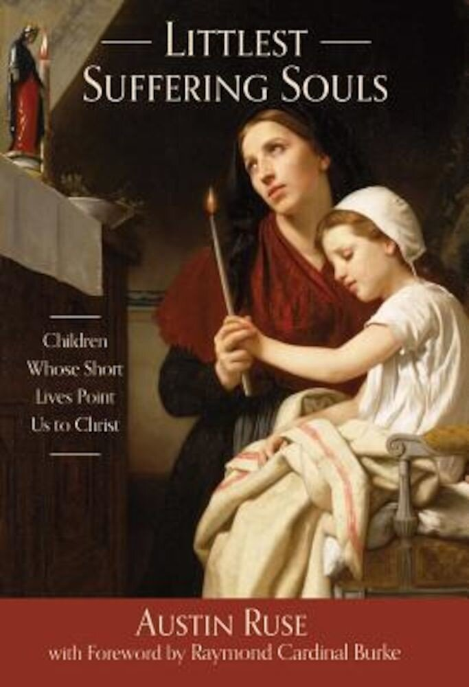 Littlest Suffering Souls: Children Whose Short Lives Point Us to Christ, Hardcover