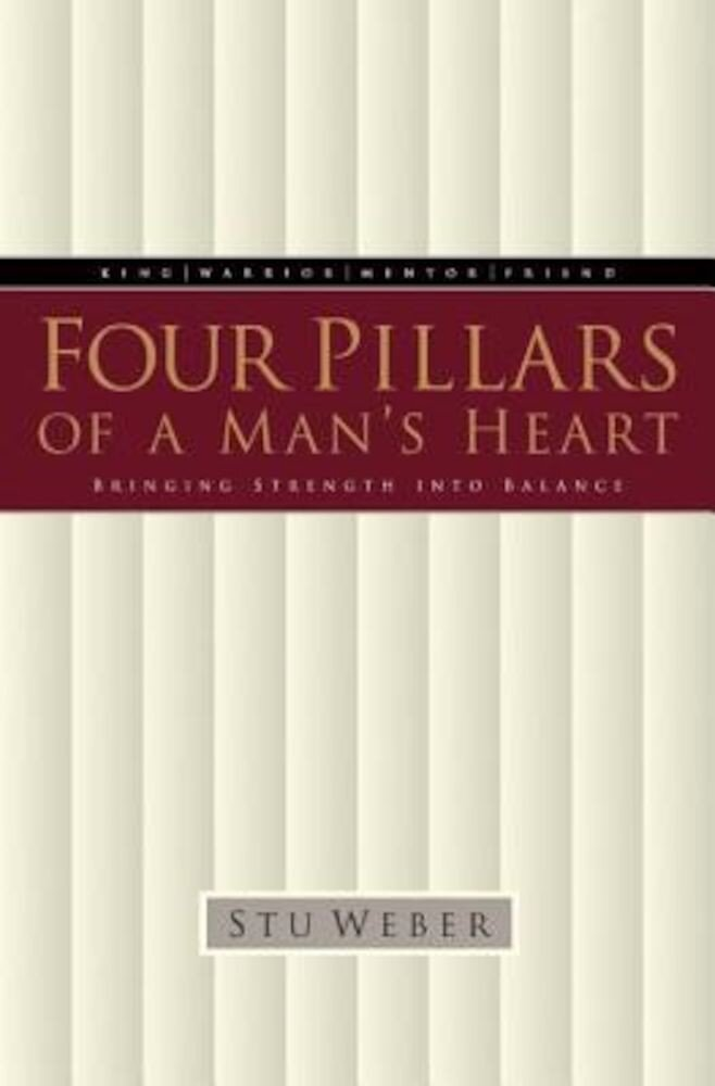 Four Pillars of a Man's Heart: Bringing Strength Into Balance, Paperback
