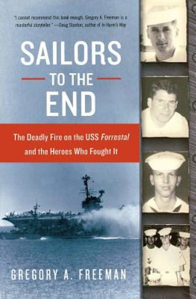 Sailors to the End: The Deadly Fire on the USS Forrestal and the Heroes Who Fought It, Paperback