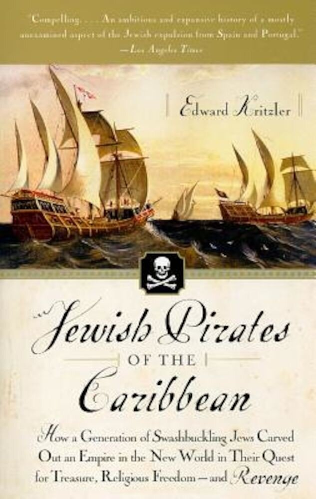 Jewish Pirates of the Caribbean: How a Generation of Swashbuckling Jews Carved Out an Empire in the New World in Their Quest for Treasure, Religious F, Paperback