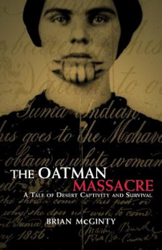 The Oatman Massacre: A Tale of Desert Captivity and Survival, Paperback