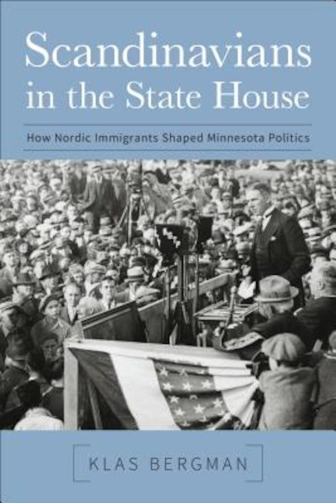 Scandinavians in the State House: How Nordic Immigrants Shaped Minnesota Politics, Paperback