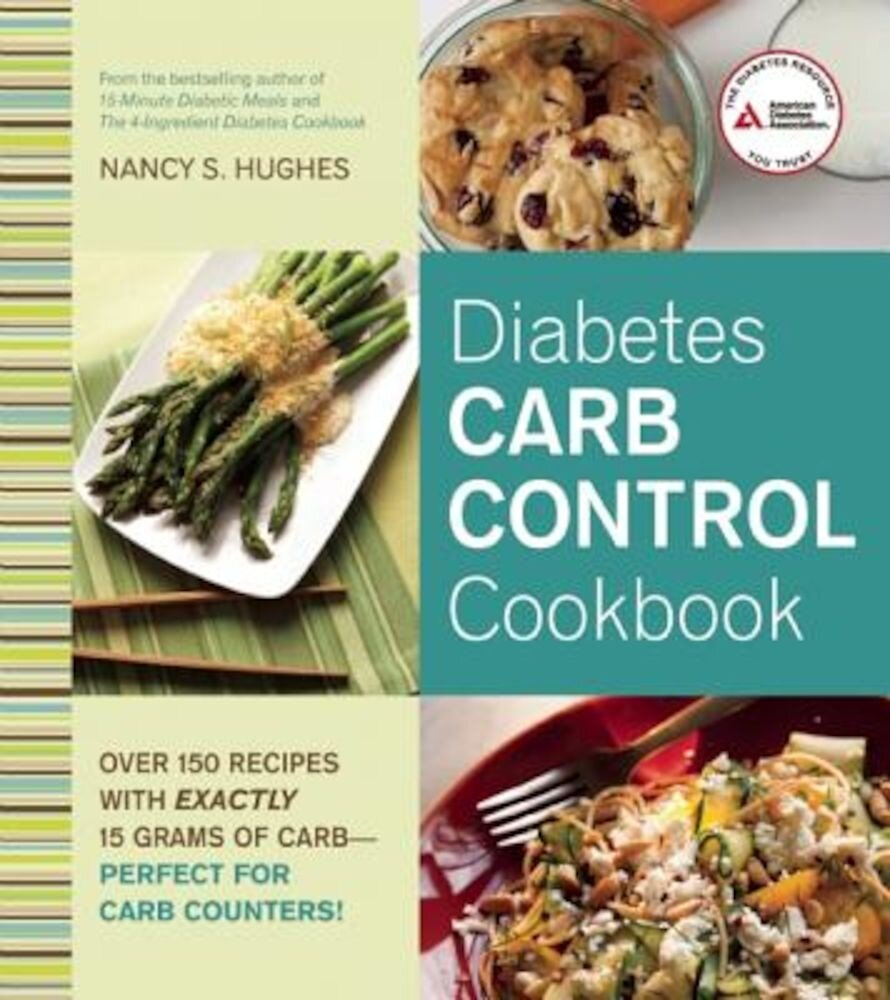 Diabetes Carb Control Cookbook: Over 150 Recipes with Exactly 15 Grams of Carb - Perfect for Carb Counters!, Paperback