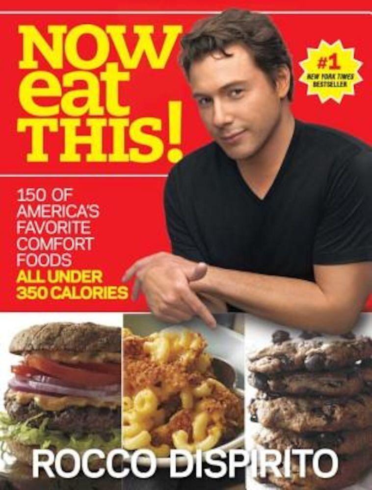 Now Eat This!: 150 of America's Favorite Comfort Foods, All Under 350 Calories, Paperback
