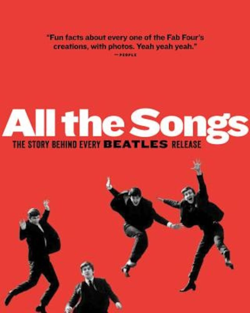 All the Songs: The Story Behind Every Beatles Release, Hardcover