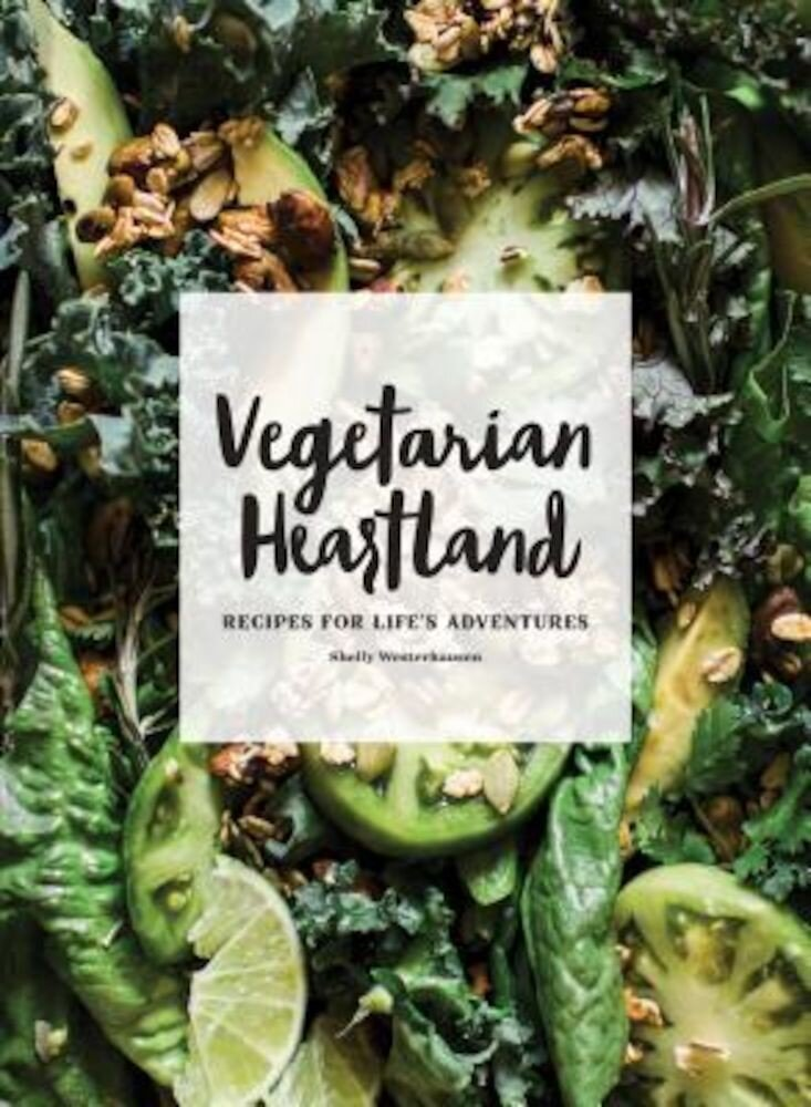 Vegetarian Heartland: Recipes for Life's Adventures, Hardcover