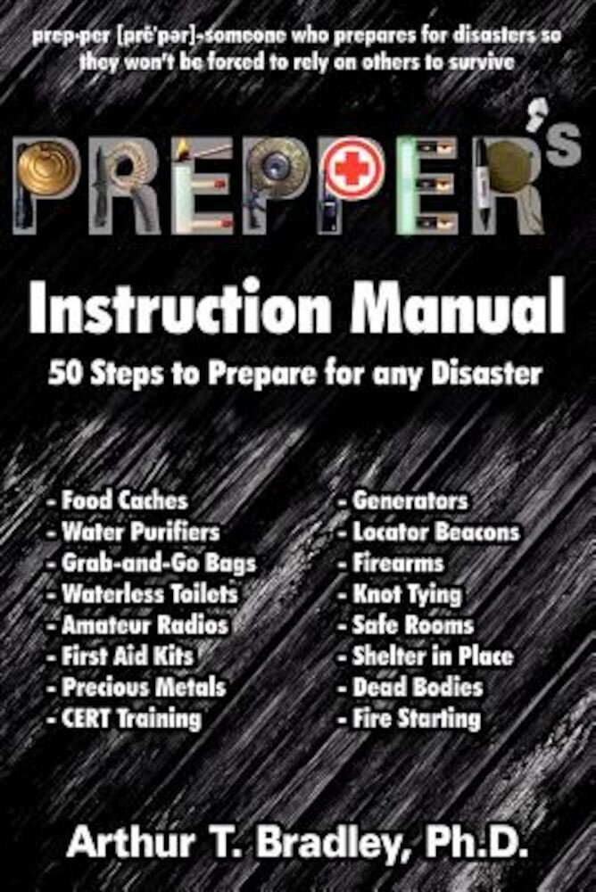 Prepper's Instruction Manual: 50 Steps to Prepare for Any Disaster, Paperback