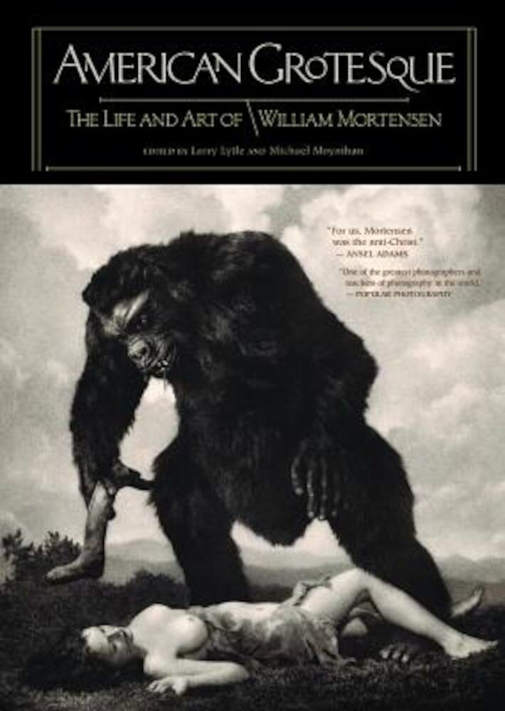 American Grotesque: The Life and Art of William Mortensen, Hardcover