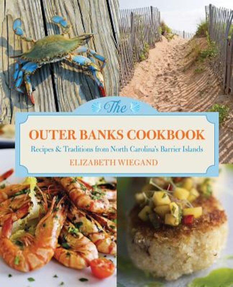 The Outer Banks Cookbook: Recipes & Traditions from North Carolina's Barrier Islands, Paperback