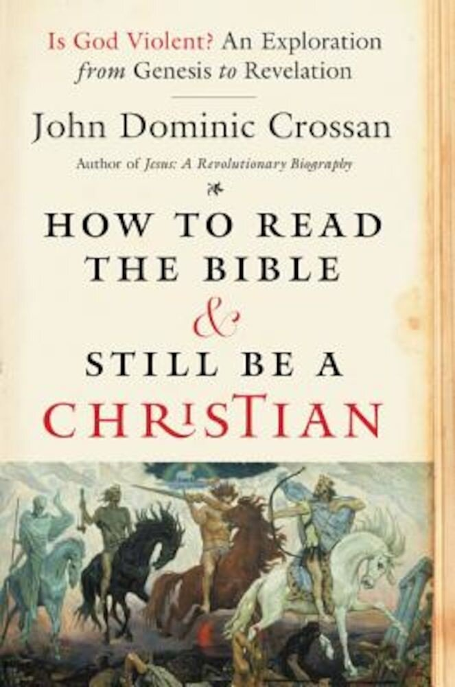How to Read the Bible and Still Be a Christian: Is God Violent? an Exploration from Genesis to Revelation, Paperback