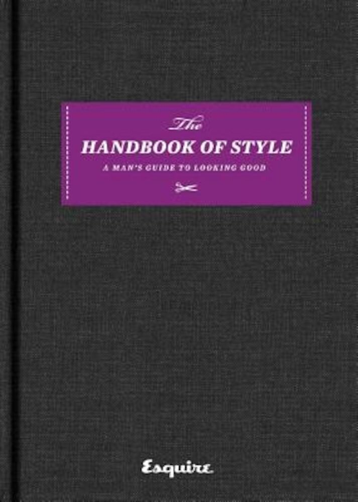Esquire the Handbook of Style: A Man's Guide to Looking Good, Hardcover
