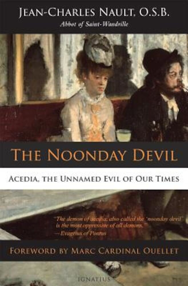 The Noonday Devil: Acedia, the Unnamed Evil of Our Times, Paperback