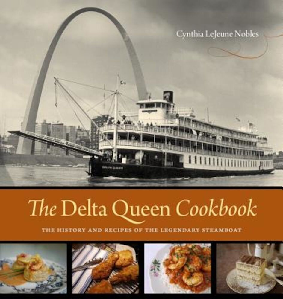 The Delta Queen Cookbook: The History and Recipes of the Legendary Steamboat, Hardcover