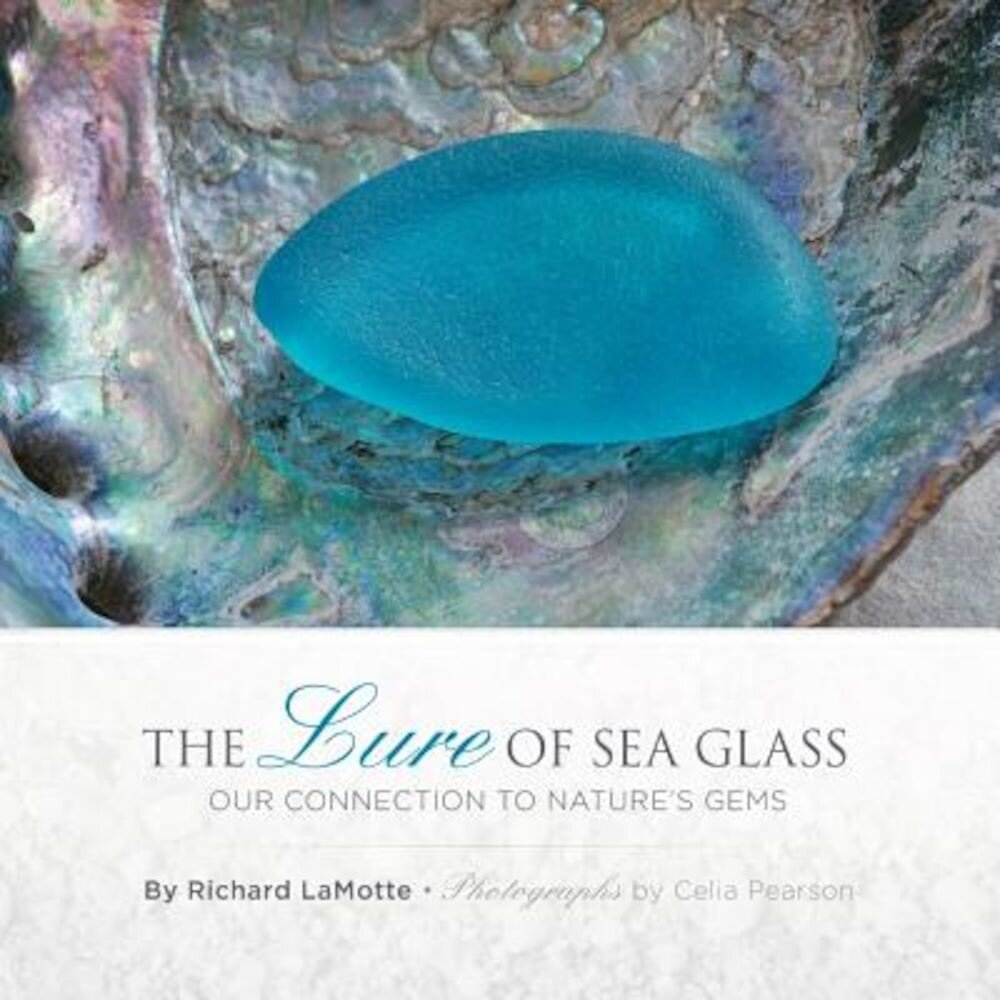 The Lure of Sea Glass: Our Connection to Nature's Gems, Hardcover