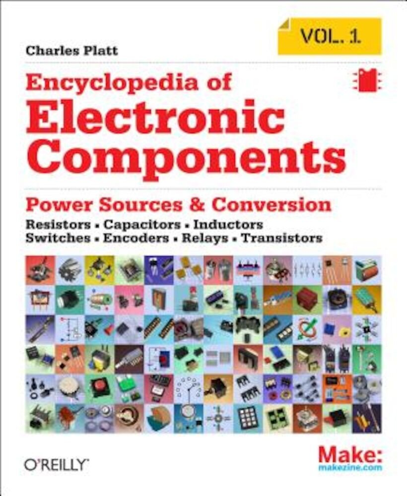 Encyclopedia of Electronic Components Volume 1: Resistors, Capacitors, Inductors, Switches, Encoders, Relays, Transistors, Paperback