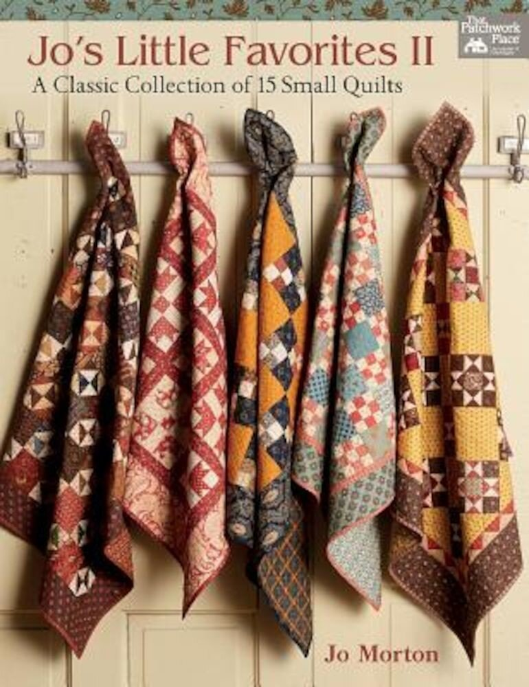 Jo's Little Favorites II: A Classic Collection of 15 Small Quilts, Paperback