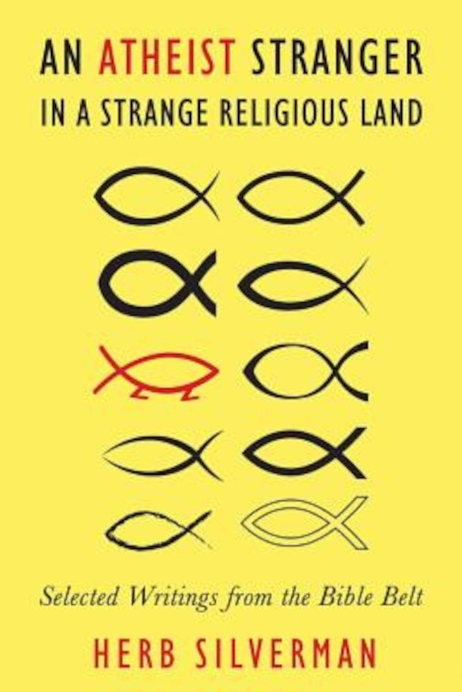 An Atheist Stranger in a Strange Religious Land: Selected Writings from the Bible Belt, Paperback