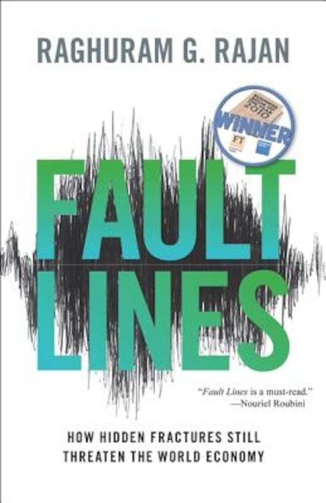 Fault Lines: How Hidden Fractures Still Threaten the World Economy, Paperback