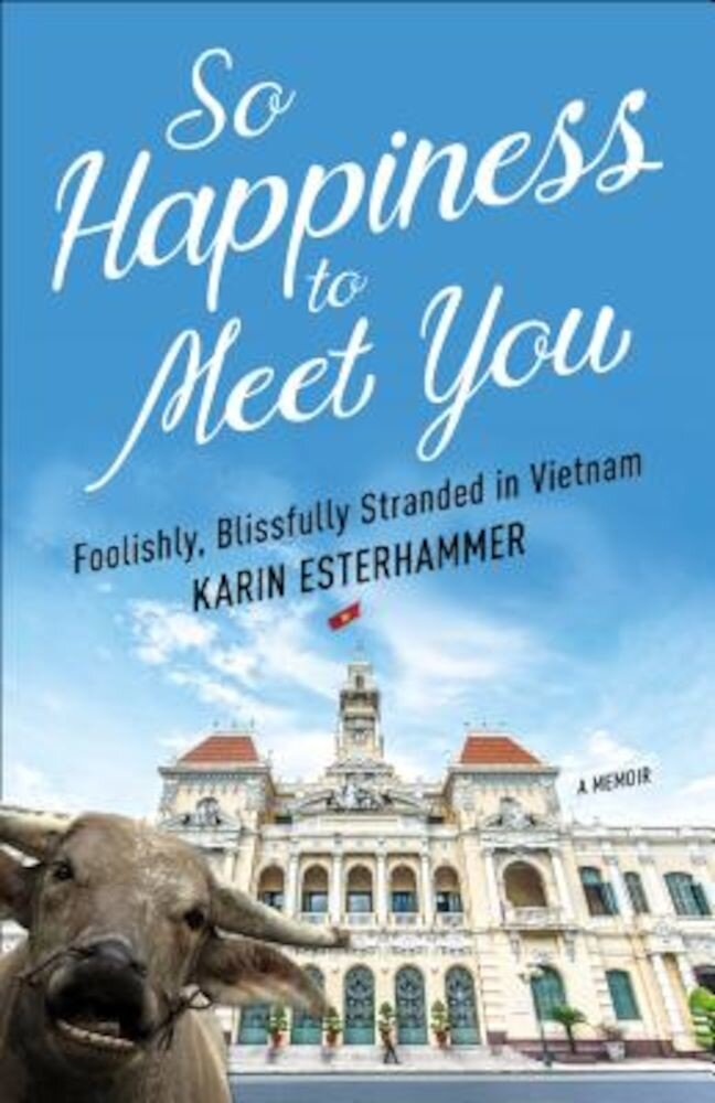 So Happiness to Meet You: Foolishly, Blissfully Stranded in Vietnam, Paperback