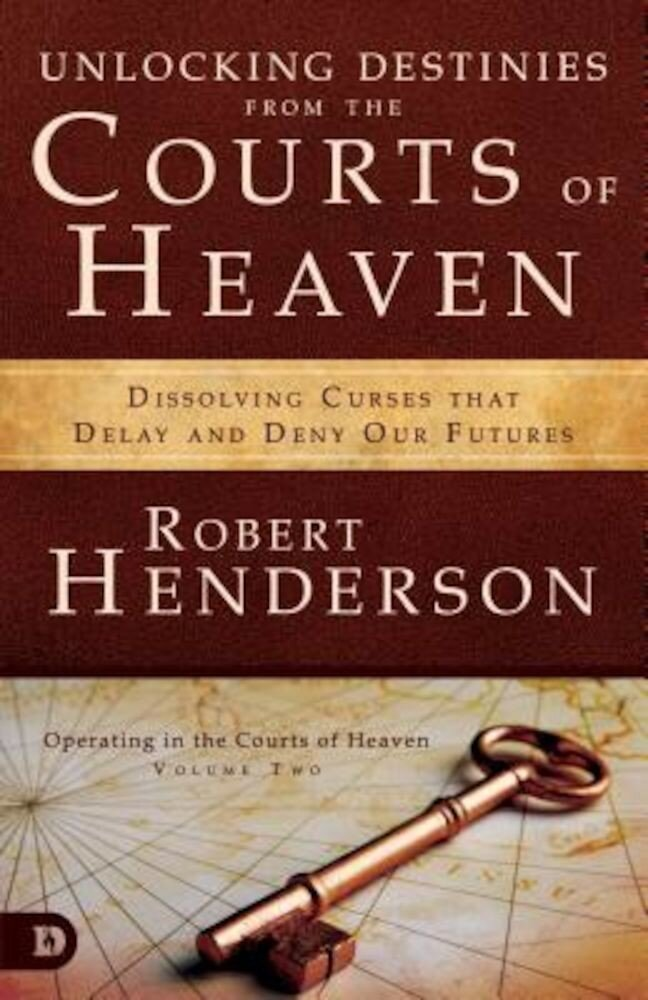 Unlocking Destinies from the Courts of Heaven: Dissolving Curses That Delay and Deny Our Futures, Paperback