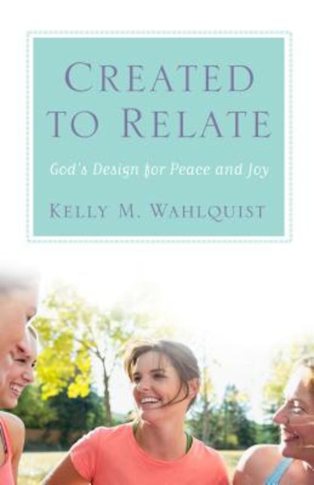 Created to Relate: God's Design for Peace and Joy, Paperback