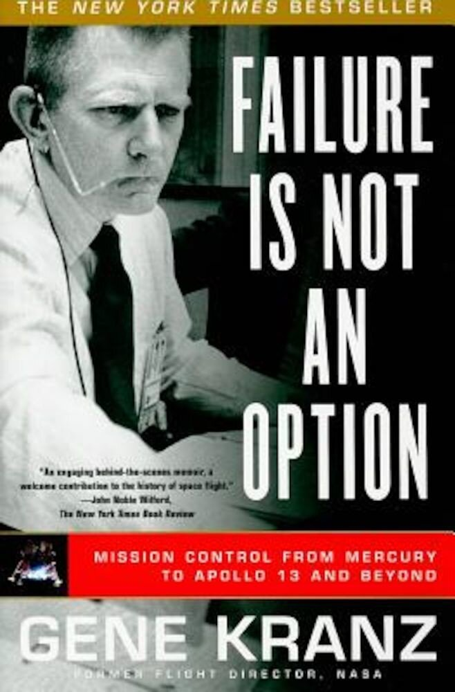 Failure Is Not an Option: Mission Control from Mercury to Apollo 13 and Beyond, Paperback