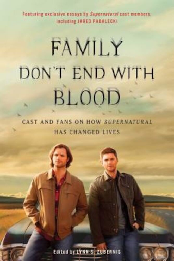 Family Don't End with Blood: Cast and Fans on How Supernatural Has Changed Lives, Paperback