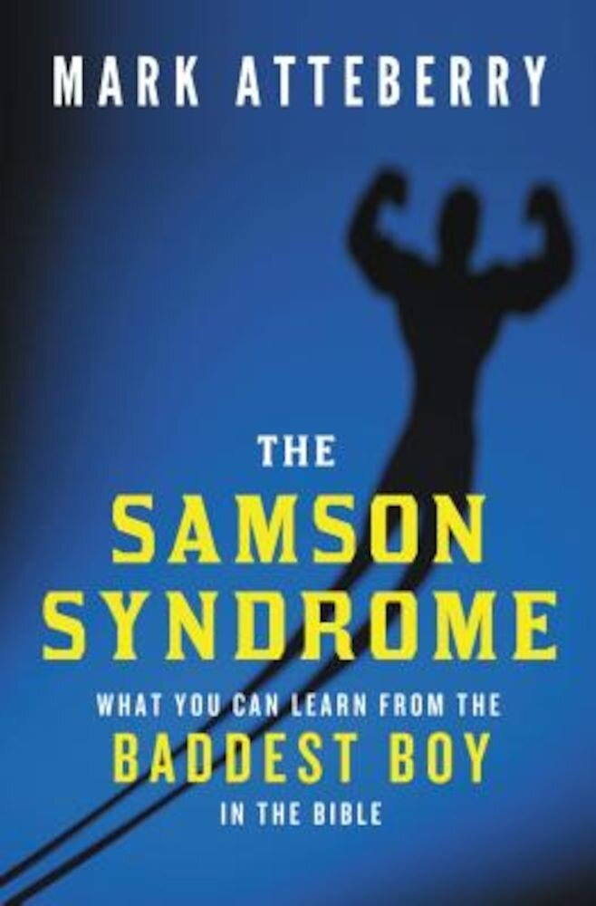 The Samson Syndrome: What You Can Learn from the Baddest Boy in the Bible, Paperback