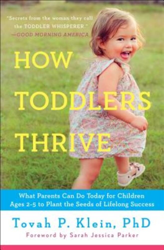 How Toddlers Thrive: What Parents Can Do Today for Children Ages 2-5 to Plant the Seeds of Lifelong Success, Paperback