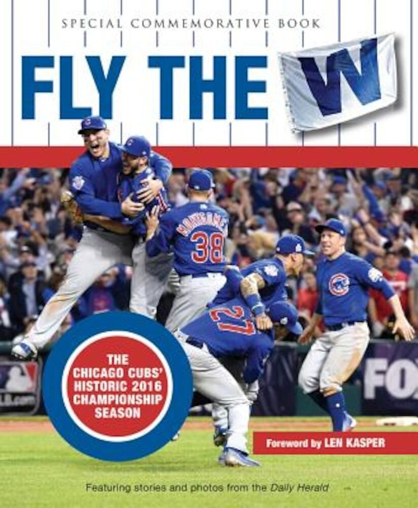 Fly the W: The Chicago Cubs' Historic 2016 Championship Season, Hardcover