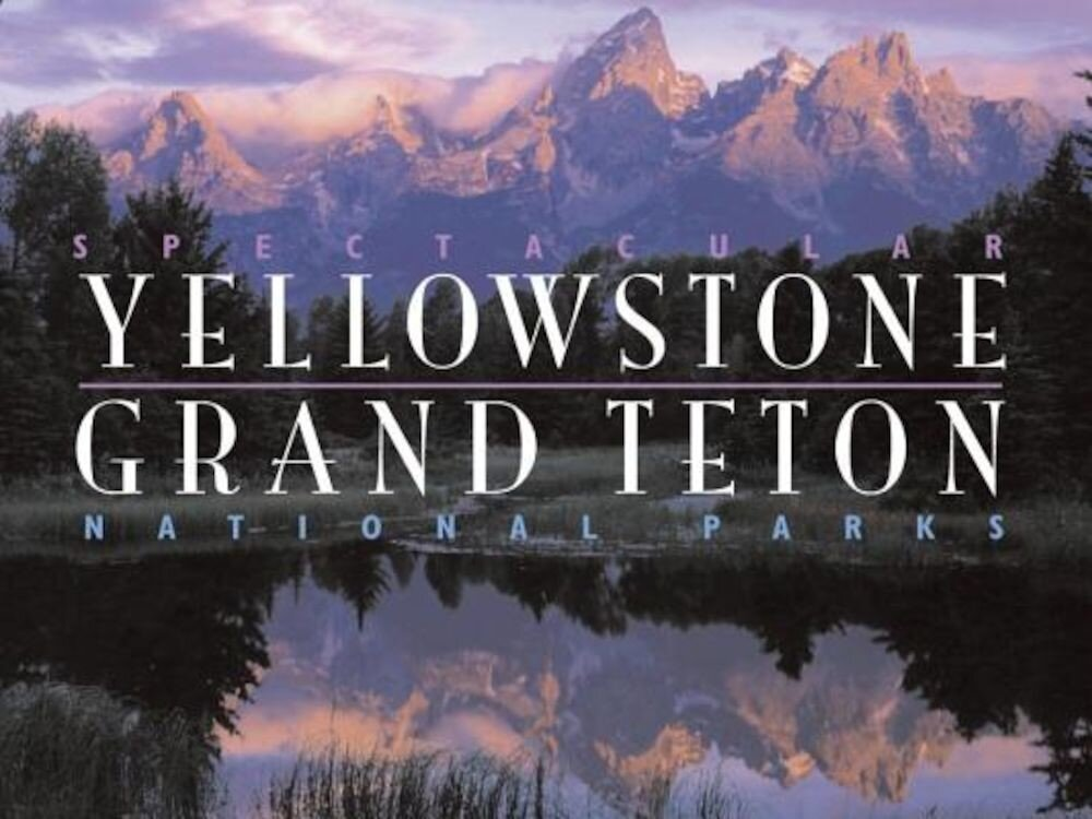 Spectacular Yellowstone and Grand Teton National Parks, Hardcover