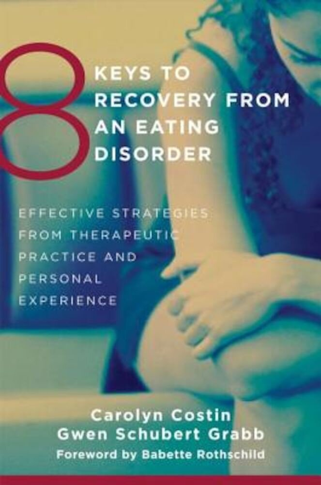 8 Keys to Recovery from an Eating Disorder: Effective Strategies from Therapeutic Practice and Personal Experience, Paperback