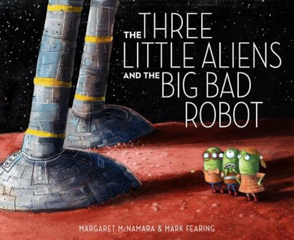 The Three Little Aliens and the Big Bad Robot, Hardcover