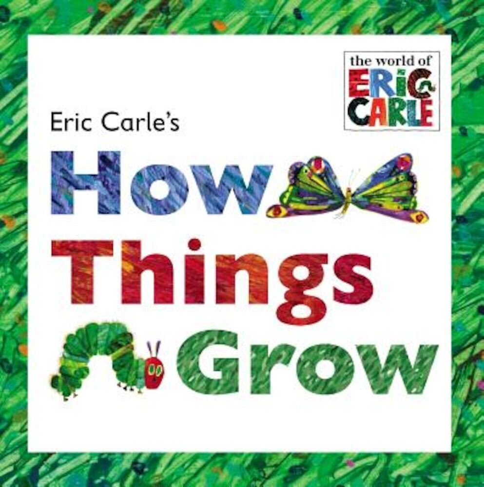 Eric Carle's How Things Grow, Paperback