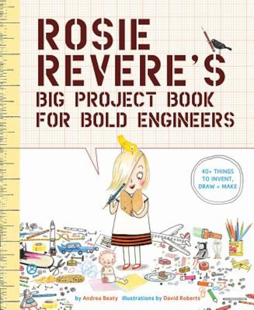Rosie Revere's Big Project Book for Bold Engineers, Paperback