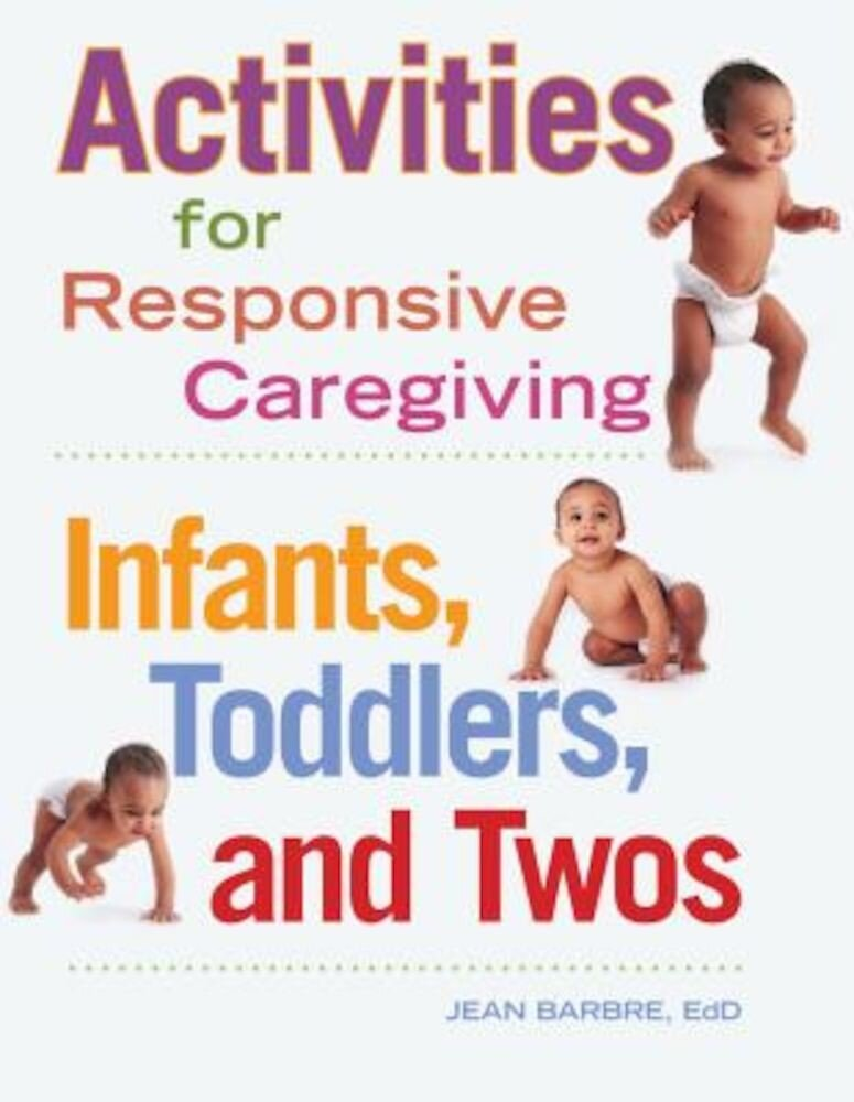 Activities for Responsive Caregiving: Infants, Toddlers, and Twos, Paperback