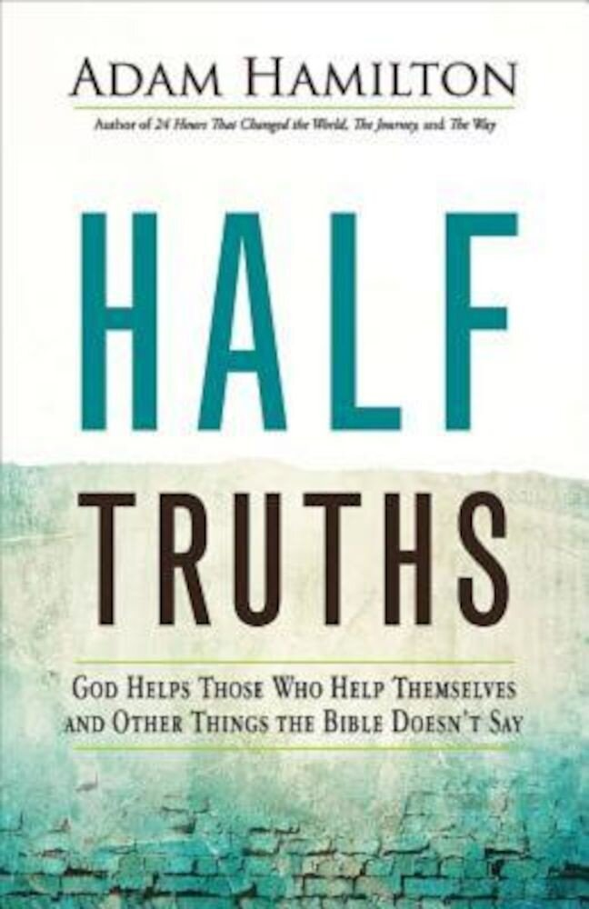 Half Truths: God Helps Those Who Help Themselves and Other Things the Bible Doesn't Say, Hardcover